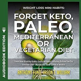 Weight Loss Mini Habits: Forget Keto, Paleo, Mediterranean or Vegetarian Diet cover art