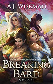 Breaking Bard 1 - Serenade (Chronicles of Rithmarck): A LitRPG Adventure by [AJ Wiseman]