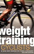 By Ken Doyle Weight Training for Cyclists: A Total Body Program for Power & Endurance (2e)
