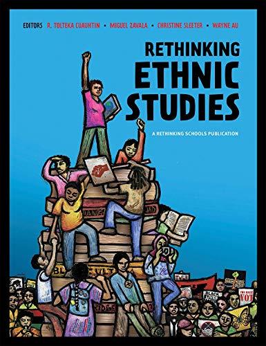 Compare Textbook Prices for Rethinking Ethnic Studies 1 Edition ISBN 9780942961027 by R. Tolteka Cuauhtin,Miguel Zavala,Christine Sleeter,Wayne Au