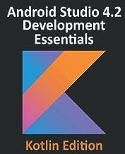 Android Studio 4.2 Development Essentials - Kotlin Edition: Developing Android Apps Using Android Studio 4.2, Kotlin and A...