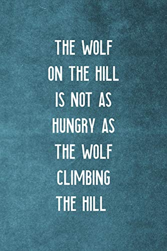 The Wolf On The Hill Is Not As Hungry As The Wolf Climbing The Hill: Notebook Journal Composition Blank Lined Diary Notepad 120 Pages Paperback Blue Texture Climb