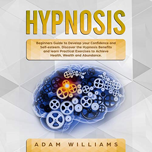 Hypnosis: Beginners Guide to Develop Your Confidence and Self-Esteem. audiobook cover art