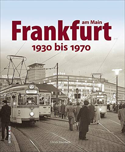 Frankfurt am Main: 1930 bis 1970 (Sutton Archivbilder)