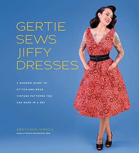 Gertie Sews Jiffy Dresses: A Modern Guide to Stitch-and-Wear Vintage Patterns You Can Make in a Day: A Modern Guide to Stitch-and-Wear Vintage Patterns You Can Make in an Afternoon (Gertie's Sewing)
