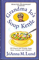 Grandma Jo's Soup Kettle: 100 Hearty and Healthy Soups, Stews, Gumbos, and Chowders ( A Healthy Exchanges Cookbook ) 0399525254 Book Cover