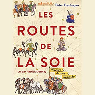 Les Routes de la Soie                   By:                                                                                                                                 Peter Frankopen                               Narrated by:                                                                                                                                 Patrick Donnay                      Length: 24 hrs and 28 mins     Not rated yet     Overall 0.0