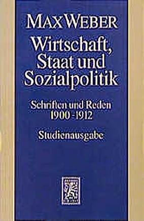 Gesamtausgabe. Studienausgabe.: Wirtschaft, Staat und Sozialpolitik. Schriften und Reden 1900 - 1912: ABT I / BD 8