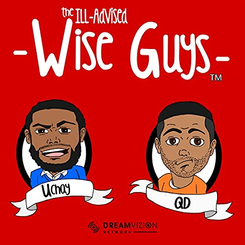 The ill-advised wise guys Podcast By Uchay and QDeezy cover art
