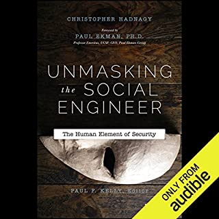 Unmasking the Social Engineer     The Human Element of Security              By:                                                                                                                                 Christopher Hadnagy,                                                                                        Paul F. Kelly,                                                                                        Paul Ekman                               Narrated by:                                                                                                                                 Christopher Hadnagy                      Length: 5 hrs and 20 mins     135 ratings     Overall 4.2