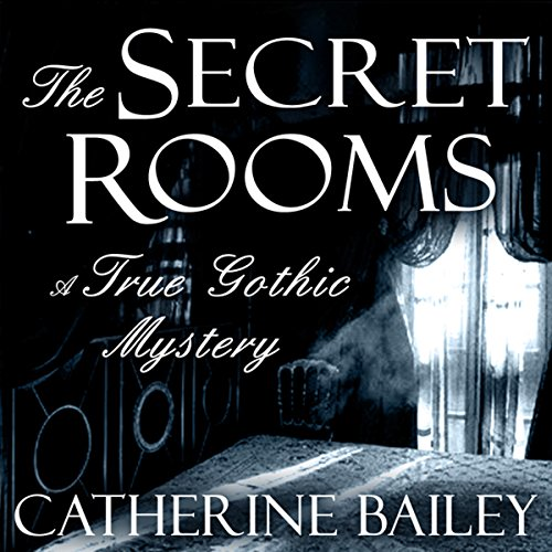 The Secret Rooms: A True Gothic Mystery cover art