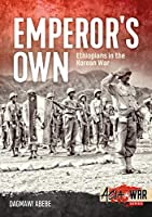 The Emperor's Own: The History of the Ethiopian Imperial Bodyguard Battalion in the Korean War (Asia at War)