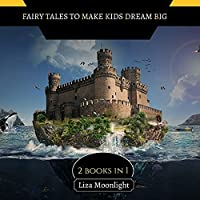Fairy Tales to Make Kids Dream Big: 2 BOOKS In 1