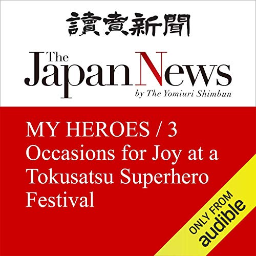MY HEROES / 3 Occasions for Joy at a Tokusatsu Superhero Festival cover art