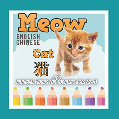 Meow , +100 Bilingual words for toddlers ages (2-4) ,English-Chinese: Learning Alphabets , Numbers, Shapes , colors ,Animals , fruits , objects , ... than 100 Words for Toddlers and Preschool