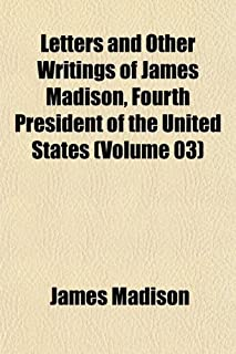 Letters and Other Writings of James Madison, Fourth President of the United States (Volume 03)