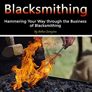 Blacksmithing: Hammering Your Way Through the Business of Blacksmithing audiobook cover art