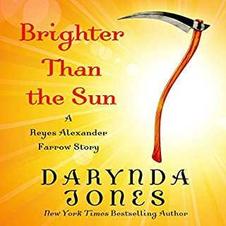 Brighter than the Sun                   Written by:                                                                                                                                 Darynda Jones                               Narrated by:                                                                                                                                 Lorelei King                      Length: 3 hrs and 34 mins     3 ratings     Overall 5.0