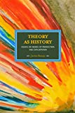 Theory As History: Essays on Modes of Production and Exploitation.