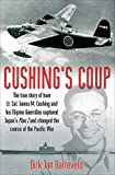 Cushing's Coup: The True Story of How Lt. Col. James Cushing and His Filipino Guerrillas Captured Japan's Plan Z and Changed the Course of the Pacific War