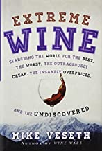 Extreme Wine: Searching the World for the Best, the Worst, the Outrageously Cheap, the Insanely Overpriced, and the Undiscovered by Mike Veseth (2013-10-07)