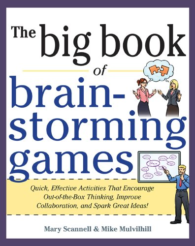 Big Book of Brainstorming Games: Quick, Effective Activities that Encourage Out-of-the-Box Thinking, Improve Collaboration, and Spark Great Ideas! (English Edition)