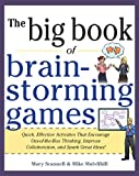Big Book of Brainstorming Games: Quick, Effective Activities that Encourage Out-of-the-Box Thinking, Improve...