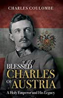 Blessed Charles of Austria: A Holy Emperor and His Legacy