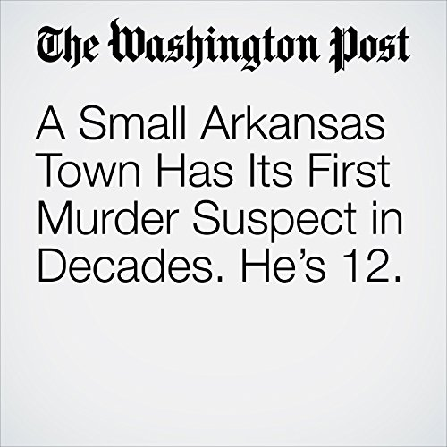 A Small Arkansas Town Has Its First Murder Suspect in Decades. He's 12. copertina