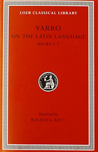 Varro: On the Latin Language, Volume I, Books 5-7 (Loeb Classical Library No. 333)