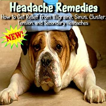 How To Get Relief From Migraine, Sinus, Cluster, Tension, And Secondary Headaches