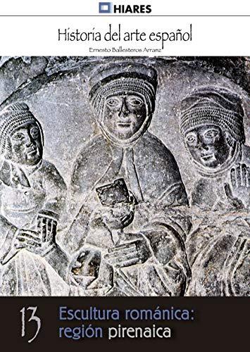 Escultura románica: región pirenaica (Historia del Arte Español nº 13)