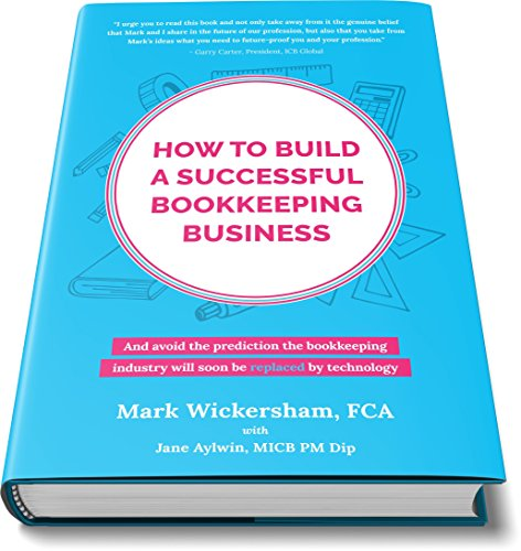 How to build a successful bookkeeping business: The essential guide for bookkeepers in the new cloud economy (English Edition)