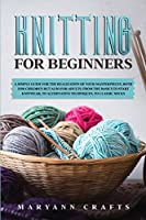Knitting for beginners: A simple guide For the realization of your masterpieces, both for children but also for adults. From the basics to start knitwear, to alternative techniques, to classic socks
