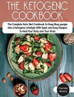 The Ketogenic Cookbook: The Complete Keto Diet Cookbook to Keep Busy people into a Ketogenic Lifestyle With Quick and Easy Recipes to Heal Your Body and Your Brain (Ketogenic Diet)
