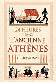 24 heures dans l'ancienne Athènes par Philip Matyszak