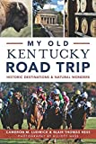 My Old Kentucky Road Trip:: Historic Destinations & Natural Wonders (History & Guide)