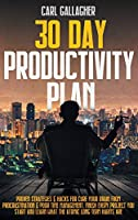 30 Day Productivity Plan: Proven Strategies And Hacks For Cure Your Brain From Procrastination And Poor Time Management. Finish Every Project You Start And Learn What The Atomic Long Term Habits Are