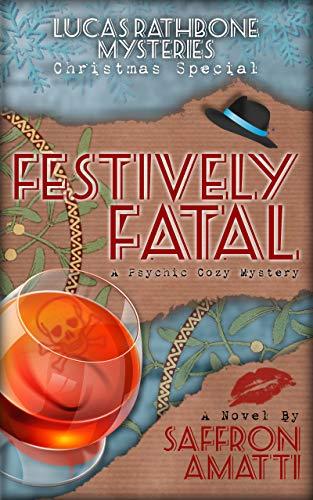 Festively Fatal: A Psychic Cozy Mystery (Lucas Rathbone Mysteries) by [Saffron Amatti]