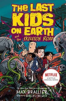Last Kids on Earth and the Skeleton Road by [Max Brallier]