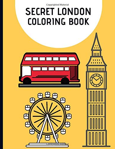 Secret London Coloring Book: England Cities London Liverpool Europe Secret British Souvenirs Activity Book for Adults Teens Boys Baby Children Relaxation and Activities Books