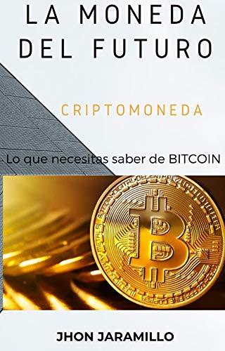 LA MONEDA DEL FUTURO : lo que debes saber del Bitcoin (Spanish Edition)