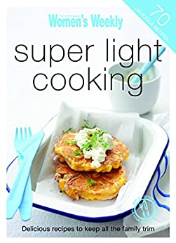 Super Light Cooking by [The Australian Women's Weekly]