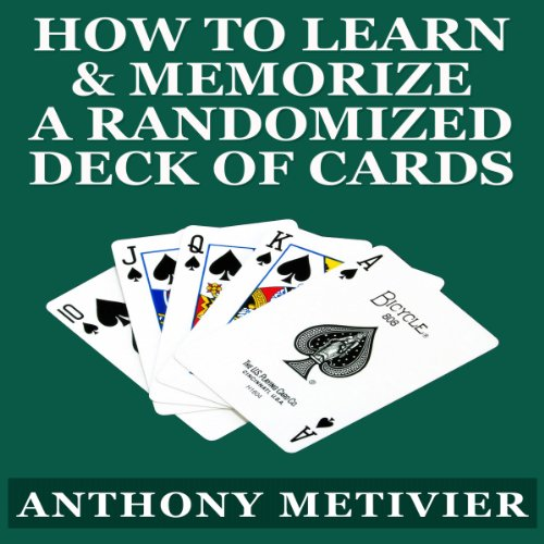 How to Learn & Memorize a Randomized Deck of Playing Cards     Using a Memory Palace and Image-Association System Specifically Designed for Card Memorization Mastery              By:                                                                                                                                 Anthony Metivier                               Narrated by:                                                                                                                                 Robert Armin                      Length: 45 mins     23 ratings     Overall 4.1