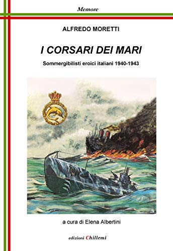 I corsari dei mari. Sommergibilisti eroici italiani 1940-1943