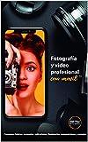 FOTOS Y VIDEOS PROFESIONALES CON MÓVIL: Conceptos básicos, accesorios, aplicaciones, iluminación, composiciones y consejos. (Spanish Edition)
