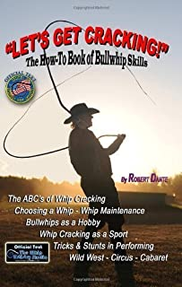 Let's Get Cracking!: The How-To Book Of Bullwhip Skills by Robert Dante (2008-10-27)