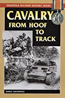 Cavalry from Hoof to Track (Stackpole Military History)