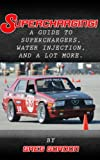 SUPERCHARGING! A guide to superchargers, water injection and a lot more....