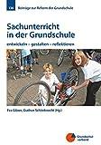 Sachunterricht in der Grundschule: entwickeln - gestalten - reflektieren (Beiträge zur Reform der...
